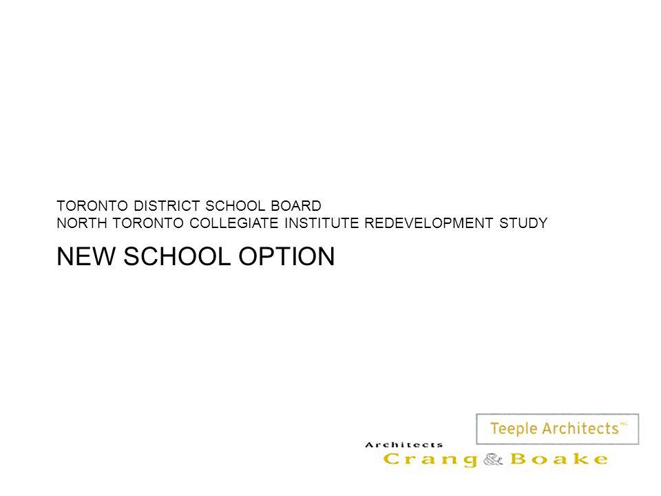 NEW SCHOOL OPTION TORONTO DISTRICT SCHOOL BOARD NORTH TORONTO COLLEGIATE INSTITUTE REDEVELOPMENT STUDY