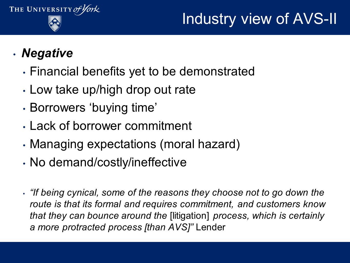 Industry view of AVS-II Negative Financial benefits yet to be demonstrated Low take up/high drop out rate Borrowers 'buying time' Lack of borrower com