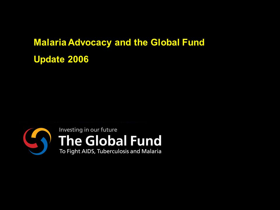 NY-070626.001/020419VtsimSL001 Malaria Advocacy and the Global Fund Update 2006