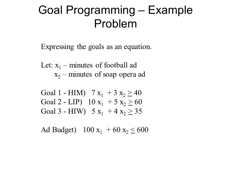 Goal Programming – Example Problem Expressing the goals as an equation.