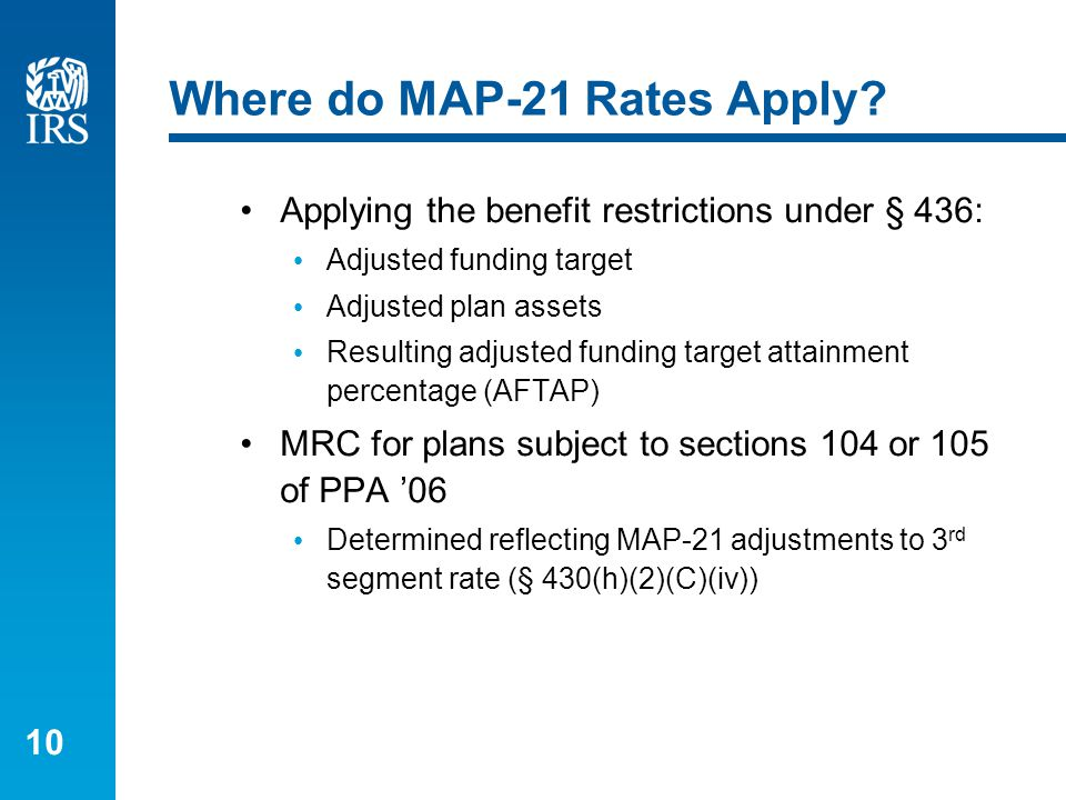 10 Where do MAP-21 Rates Apply? Applying the benefit restrictions under § 436: Adjusted funding target Adjusted plan assets Resulting adjusted funding