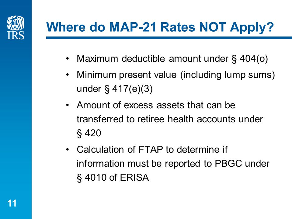 11 Where do MAP-21 Rates NOT Apply? Maximum deductible amount under § 404(o) Minimum present value (including lump sums) under § 417(e)(3) Amount of e