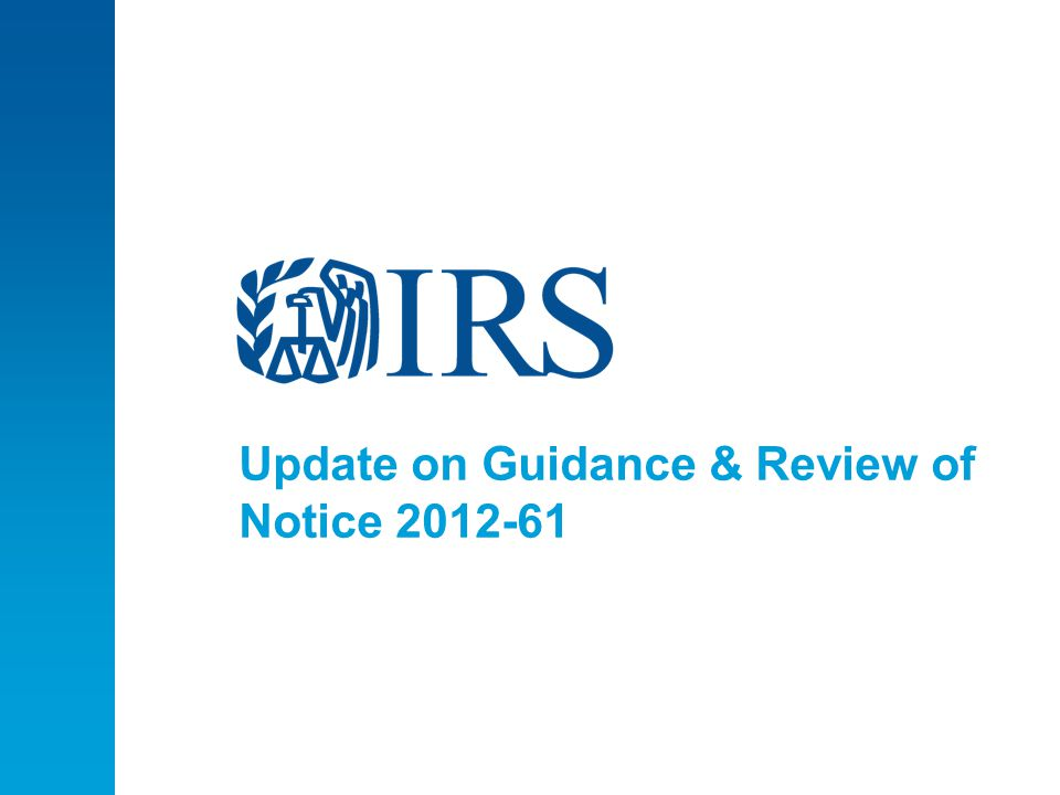 Update on Guidance & Review of Notice 2012-61