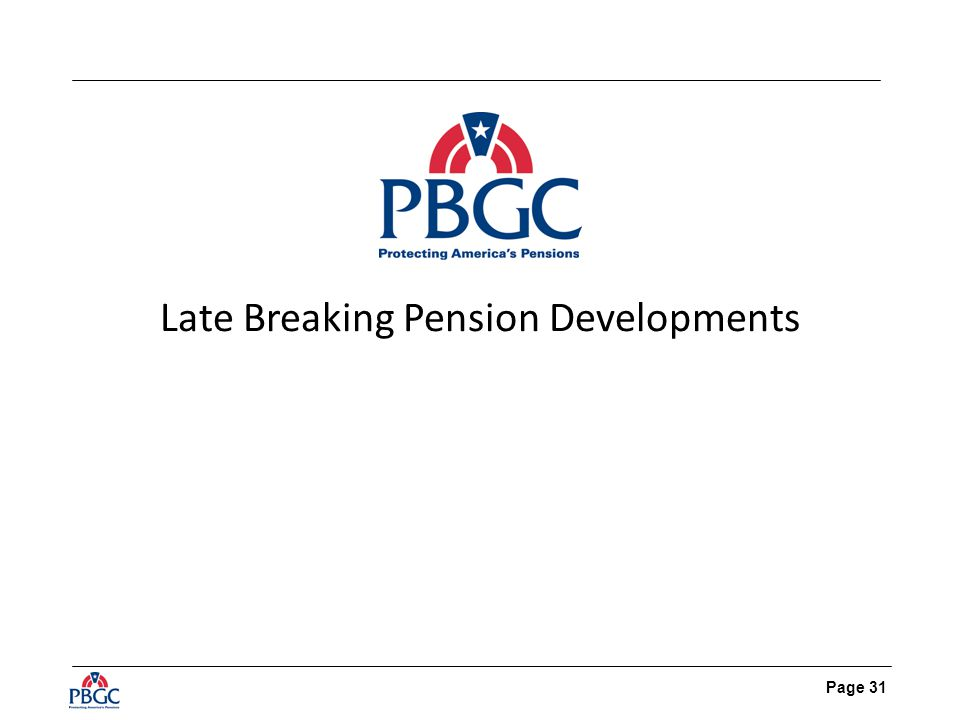 Page 31 Late Breaking Pension Developments