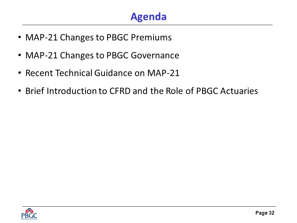 Page 32 Agenda MAP-21 Changes to PBGC Premiums MAP-21 Changes to PBGC Governance Recent Technical Guidance on MAP-21 Brief Introduction to CFRD and th