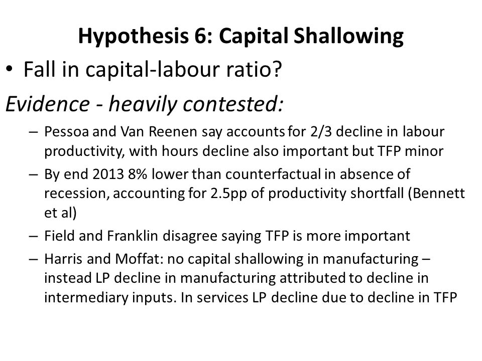 Hypothesis 6: Capital Shallowing Fall in capital-labour ratio.