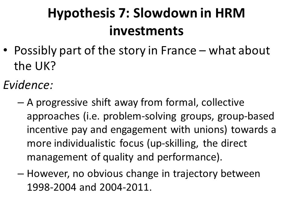 Hypothesis 7: Slowdown in HRM investments Possibly part of the story in France – what about the UK.