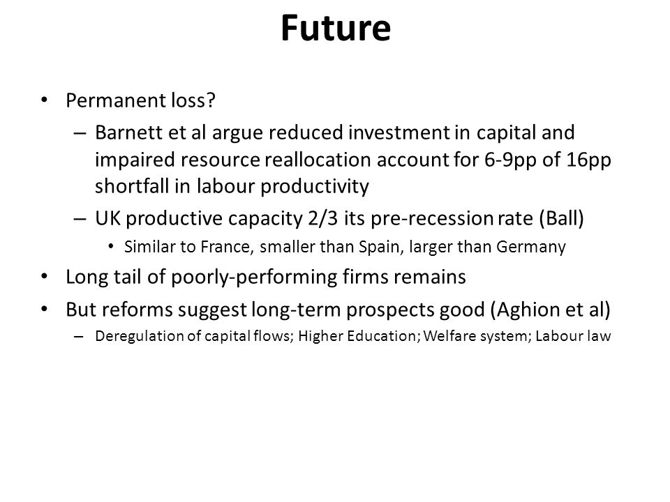 Future Permanent loss? – Barnett et al argue reduced investment in capital and impaired resource reallocation account for 6-9pp of 16pp shortfall in l