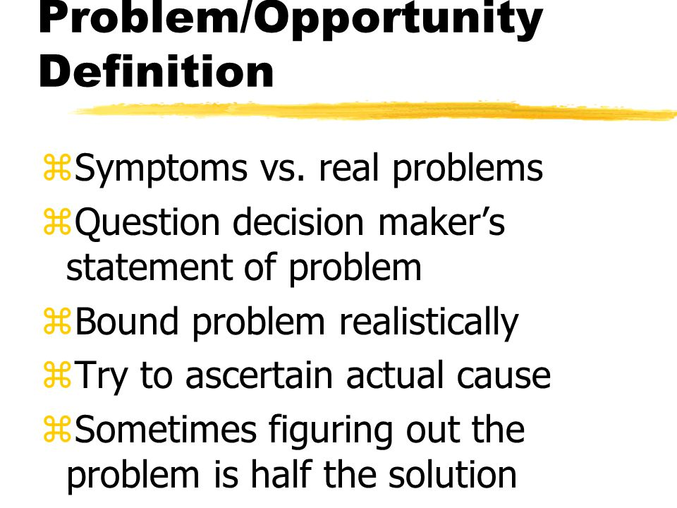 Problem/Opportunity Definition zSymptoms vs.