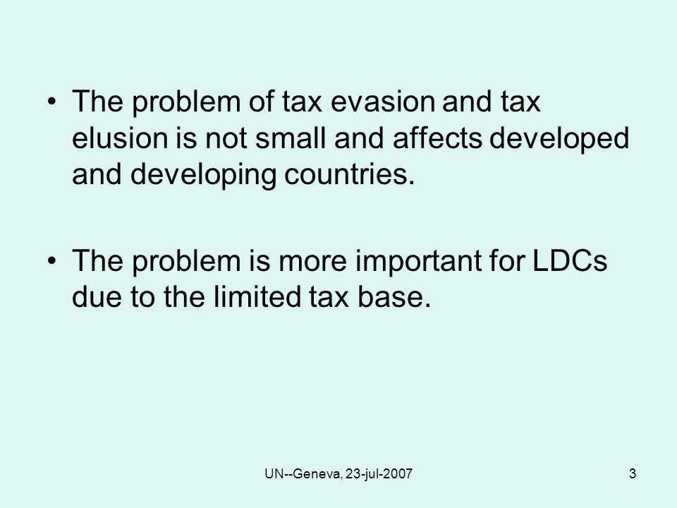 UN--Geneva, 23-jul-20073 The problem of tax evasion and tax elusion is not small and affects developed and developing countries.