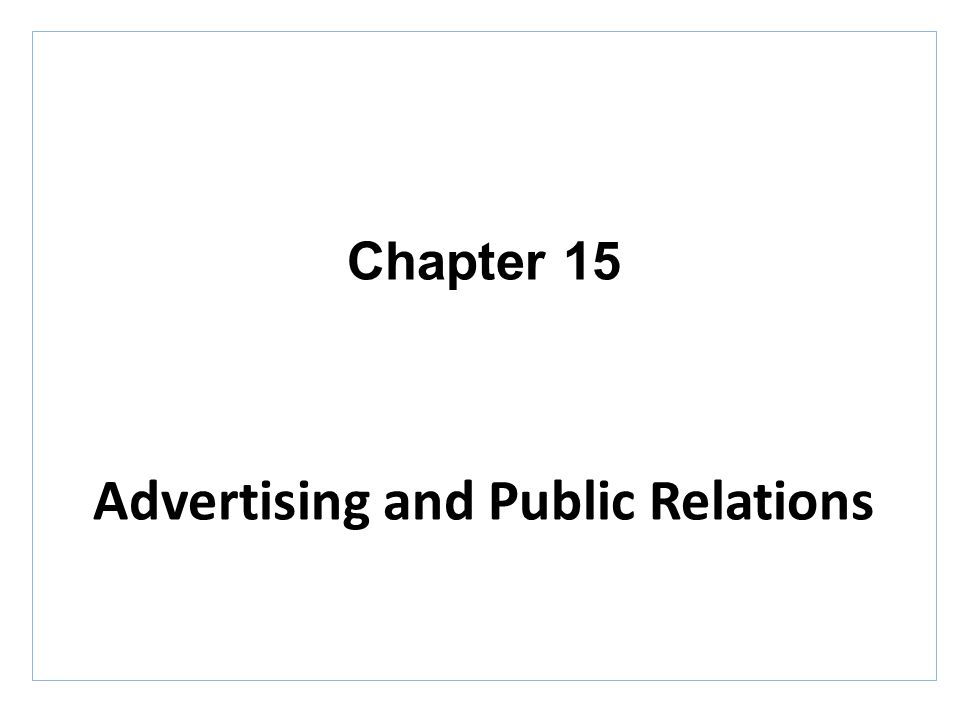 Chapter 15 Advertising and Public Relations