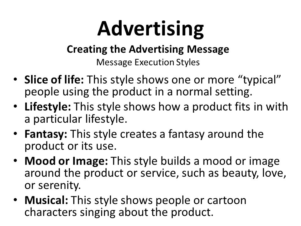 Advertising Slice of life: This style shows one or more typical people using the product in a normal setting.