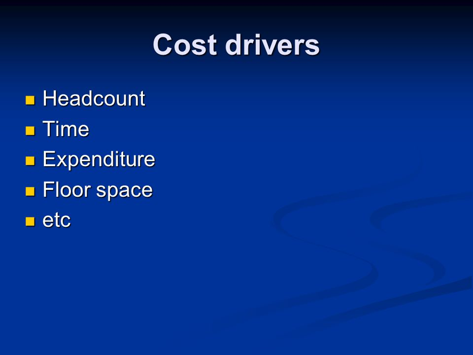 Cost drivers Headcount Headcount Time Time Expenditure Expenditure Floor space Floor space etc etc