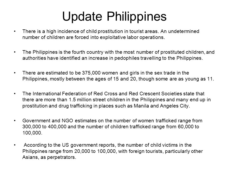 Update Philippines There is a high incidence of child prostitution in tourist areas.