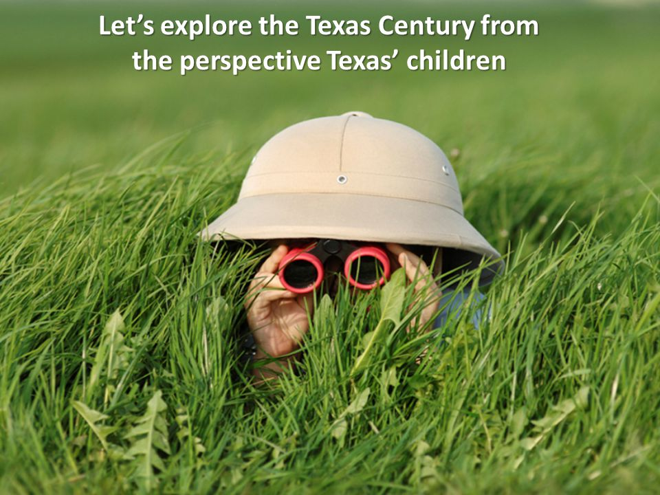 Let's explore the Texas Century from the perspective Texas' children