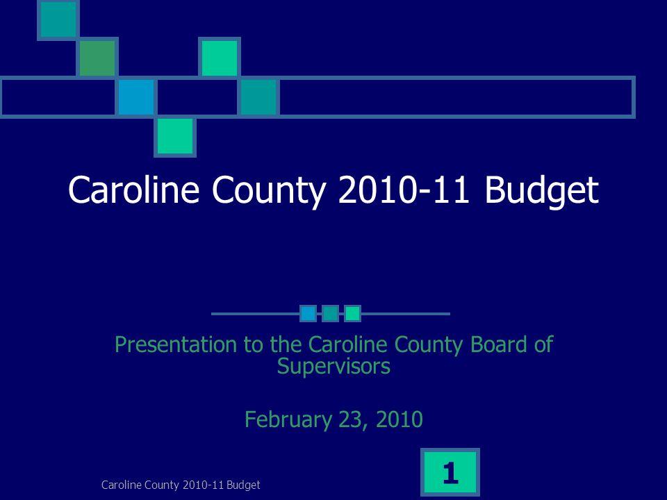 Caroline County 2010-11 Budget 1 Presentation to the Caroline County Board of Supervisors February 23, 2010