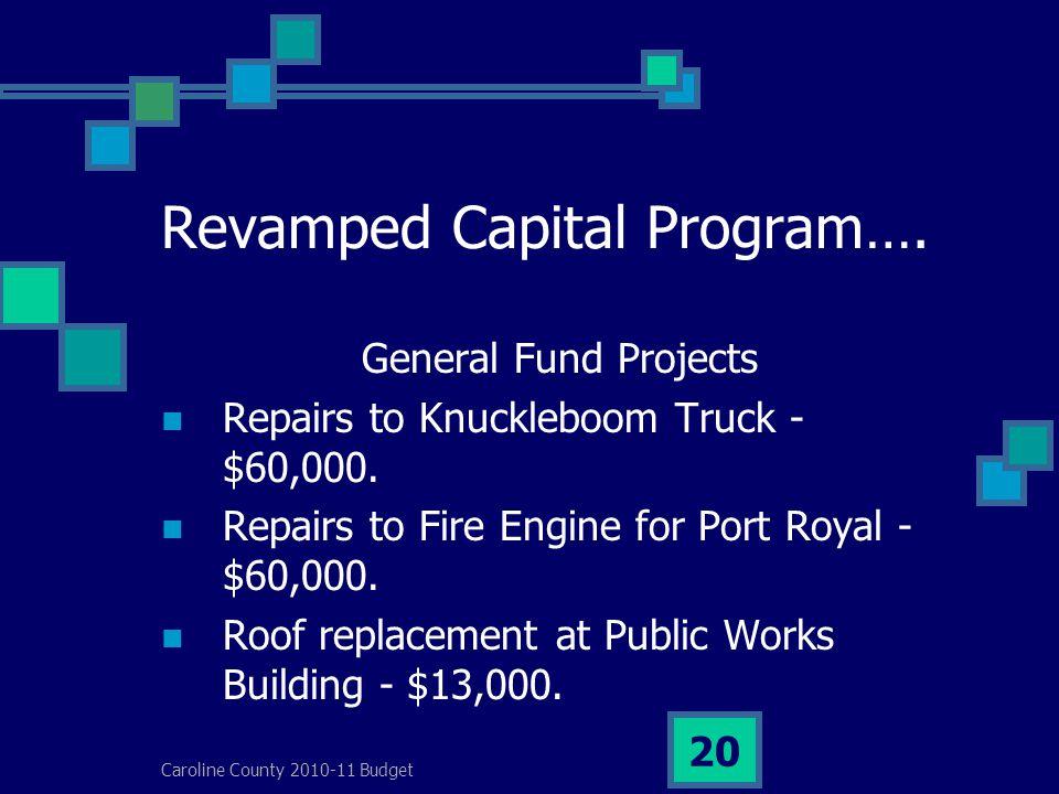Caroline County 2010-11 Budget 20 Revamped Capital Program….