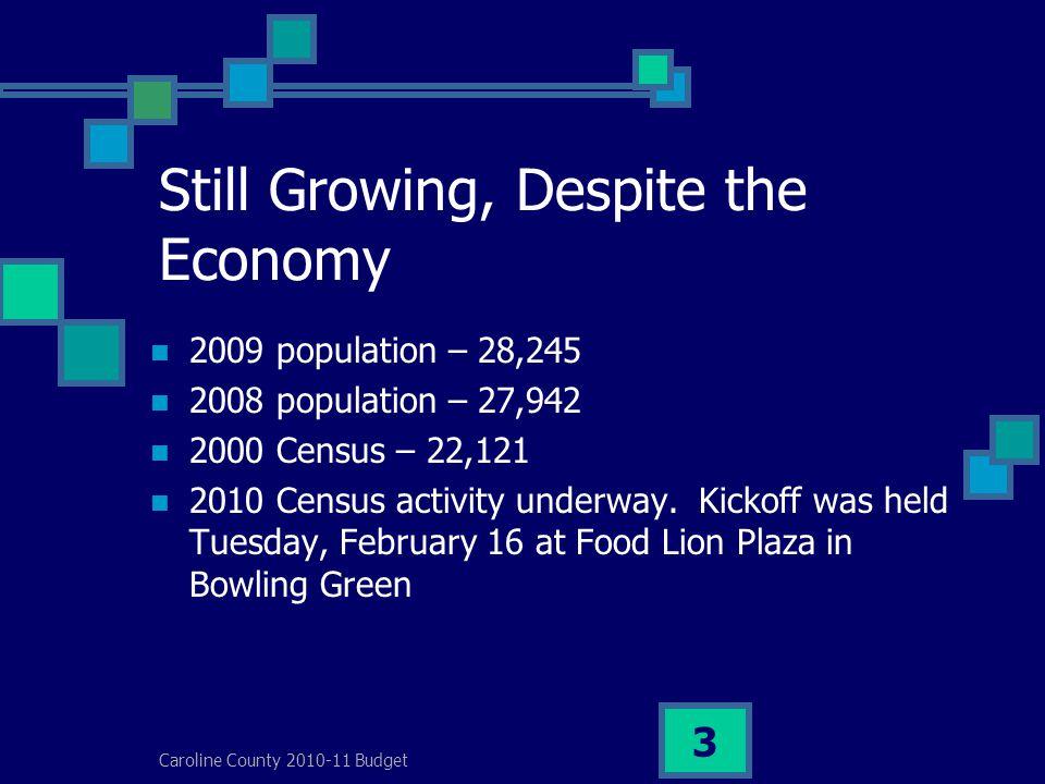 Caroline County 2010-11 Budget 3 Still Growing, Despite the Economy 2009 population – 28,245 2008 population – 27,942 2000 Census – 22,121 2010 Census activity underway.