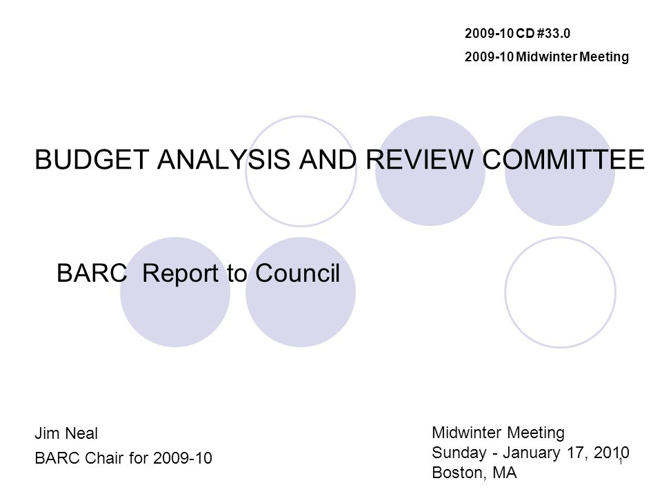 1 BUDGET ANALYSIS AND REVIEW COMMITTEE BARC Report to Council Jim Neal BARC Chair for 2009-10 2009-10 CD #33.0 2009-10 Midwinter Meeting Midwinter Mee