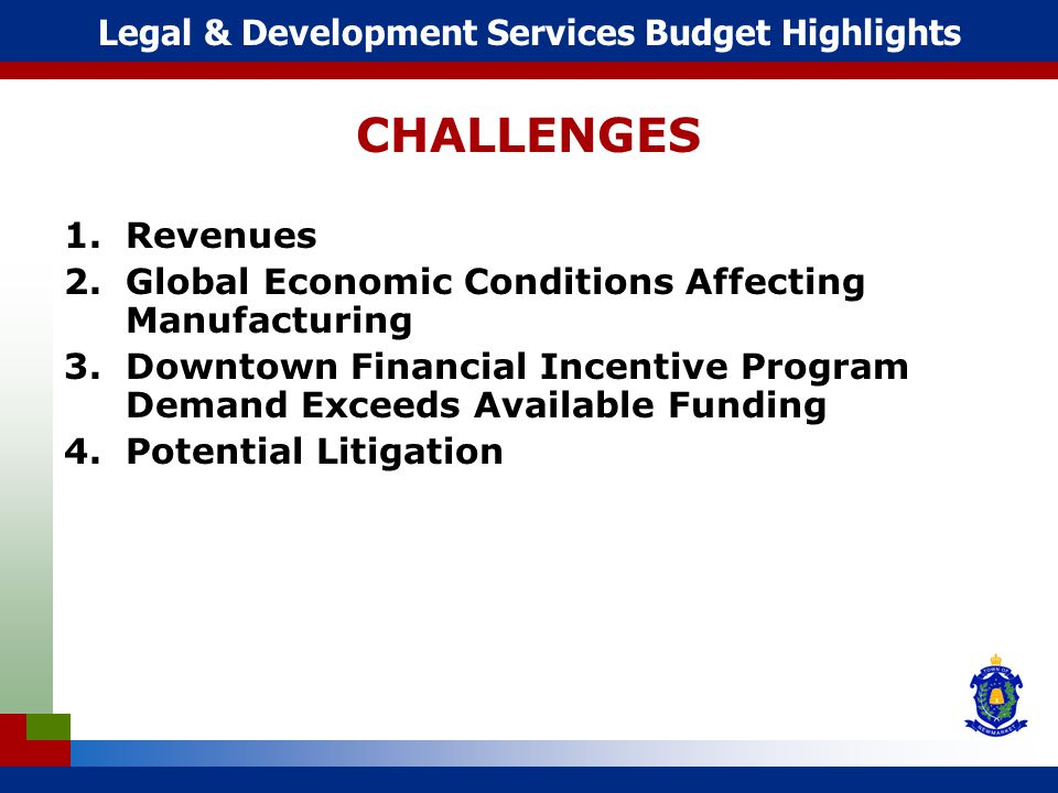 CHALLENGES 1.Revenues 2.Global Economic Conditions Affecting Manufacturing 3.Downtown Financial Incentive Program Demand Exceeds Available Funding 4.Potential Litigation