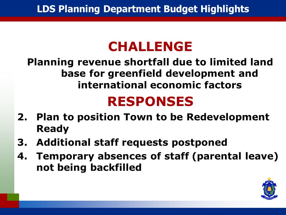 LDS Planning Department Budget Highlights CHALLENGE Planning revenue shortfall due to limited land base for greenfield development and international e