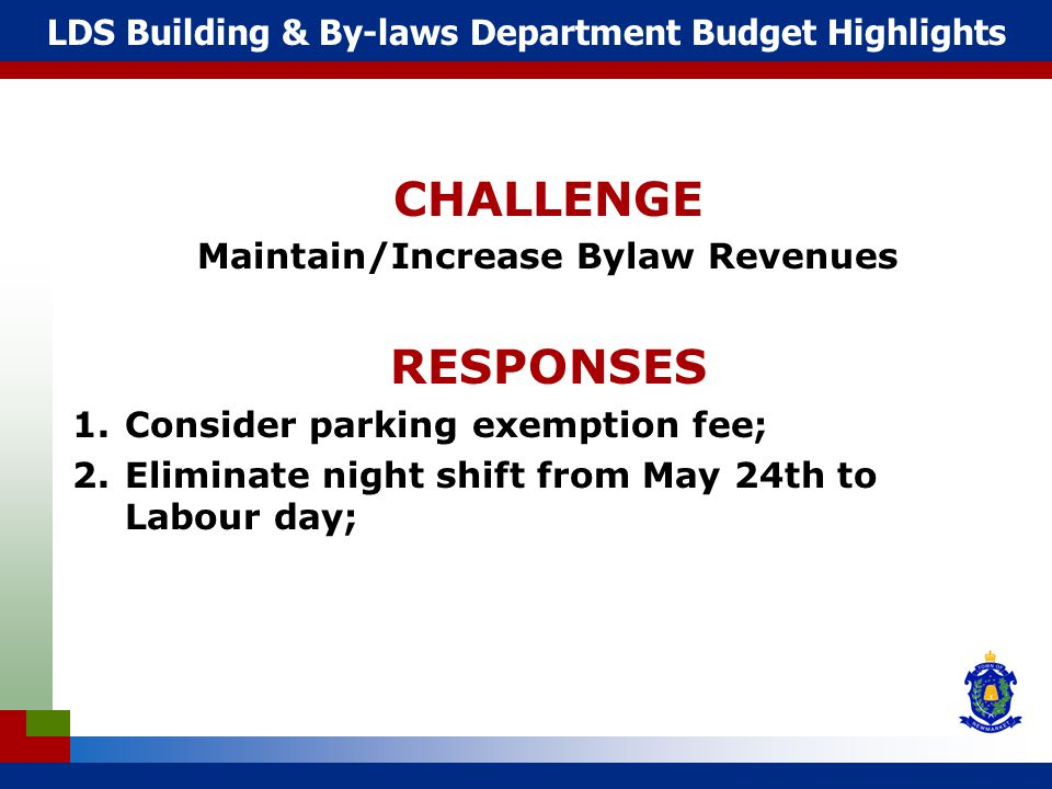 LDS Building & By-laws Department Budget Highlights CHALLENGE Maintain/Increase Bylaw Revenues RESPONSES 1.Consider parking exemption fee; 2.Eliminate