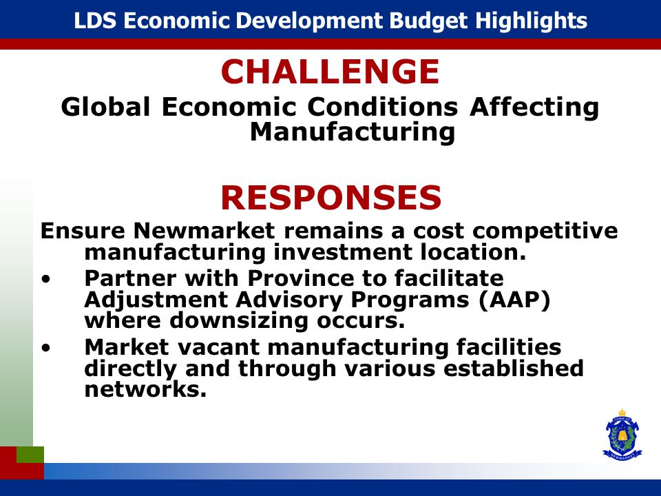 LDS Economic Development Budget Highlights CHALLENGE Global Economic Conditions Affecting Manufacturing RESPONSES Ensure Newmarket remains a cost competitive manufacturing investment location.
