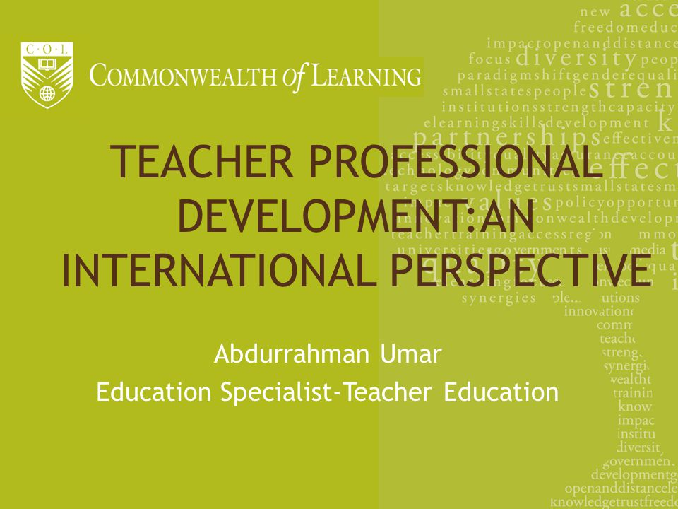 TEACHER PROFESSIONAL DEVELOPMENT:AN INTERNATIONAL PERSPECTIVE Abdurrahman Umar Education Specialist-Teacher Education