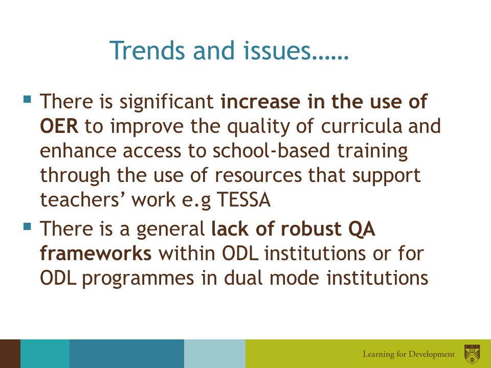 Trends and issues……  There is significant increase in the use of OER to improve the quality of curricula and enhance access to school-based training