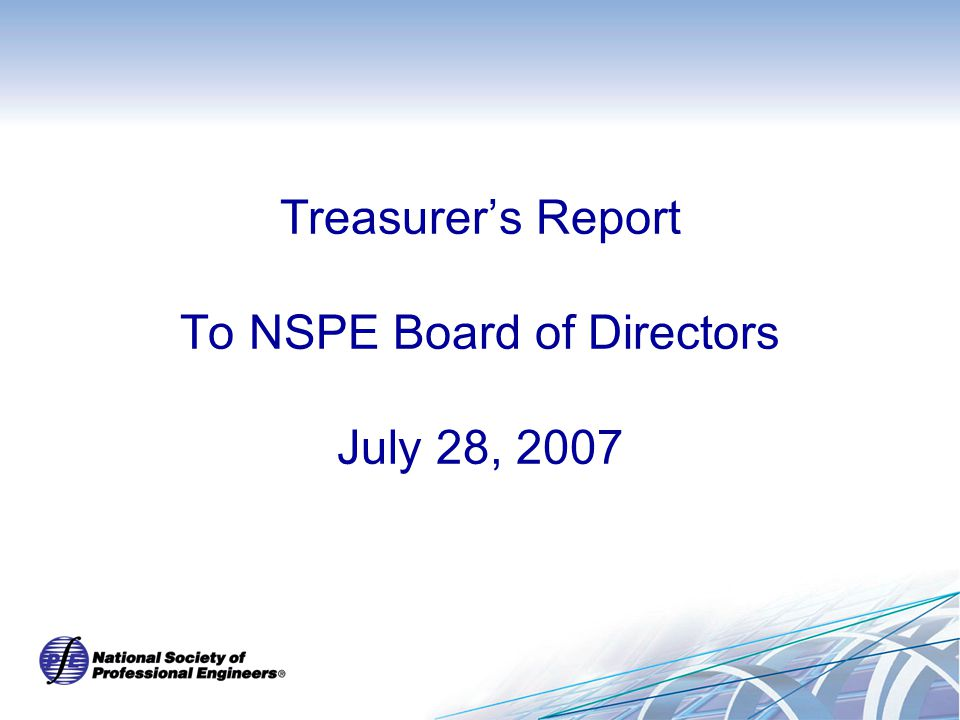 Treasurer's Report To NSPE Board of Directors July 28, 2007