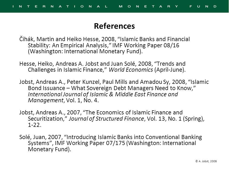 "© A. Jobst, 2008 Čihák, Martin and Heiko Hesse, 2008, ""Islamic Banks and Financial Stability: An Empirical Analysis,"" IMF Working Paper 08/16 (Washing"