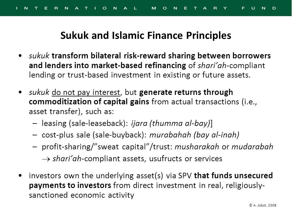 © A. Jobst, 2008 Sukuk and Islamic Finance Principles sukuk transform bilateral risk-reward sharing between borrowers and lenders into market-based re