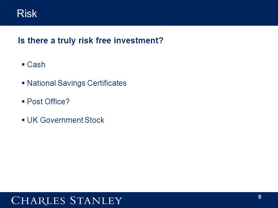 6 Is there a truly risk free investment. Risk  Cash  National Savings Certificates  Post Office.
