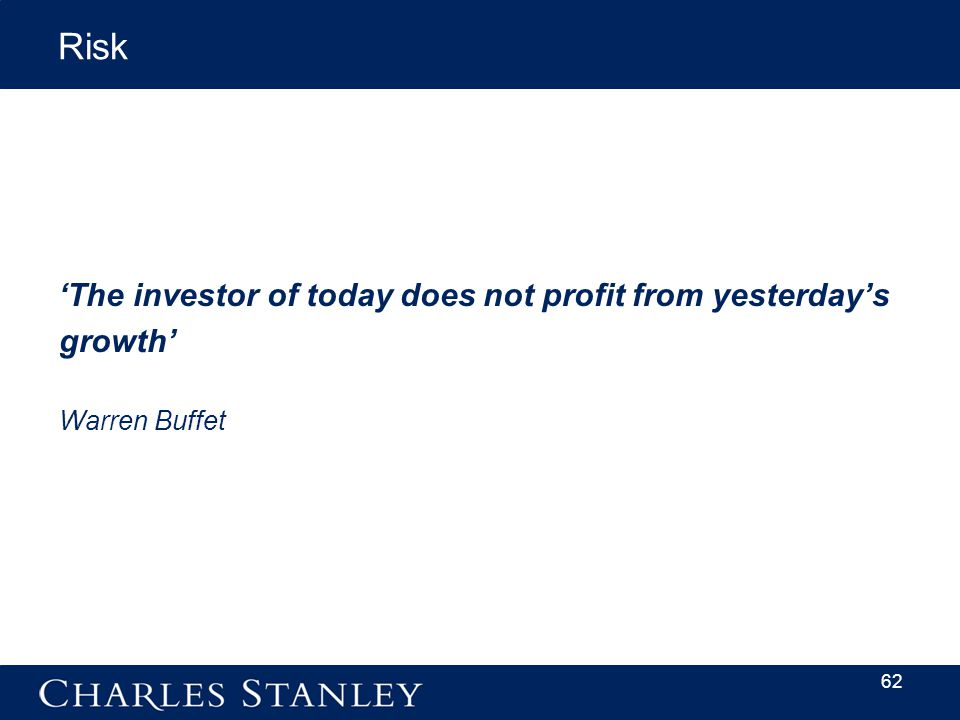 Risk 'The investor of today does not profit from yesterday's growth' Warren Buffet 62