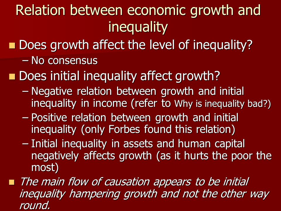 Relation between economic growth and inequality Does growth affect the level of inequality? Does growth affect the level of inequality? –No consensus