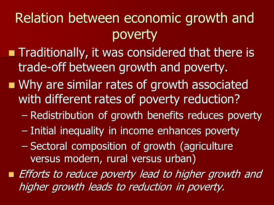 Relation between economic growth and poverty Traditionally, it was considered that there is trade-off between growth and poverty. Traditionally, it wa