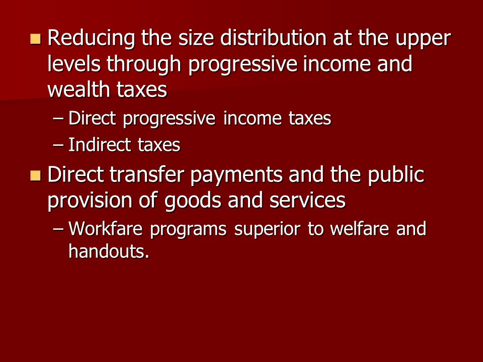 Reducing the size distribution at the upper levels through progressive income and wealth taxes Reducing the size distribution at the upper levels thro