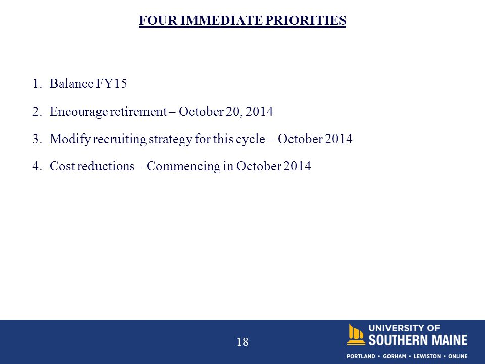 18 FOUR IMMEDIATE PRIORITIES 1. Balance FY15 2. Encourage retirement – October 20, 2014 3.