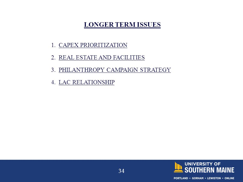 34 LONGER TERM ISSUES 1. CAPEX PRIORITIZATION 2. REAL ESTATE AND FACILITIES 3.