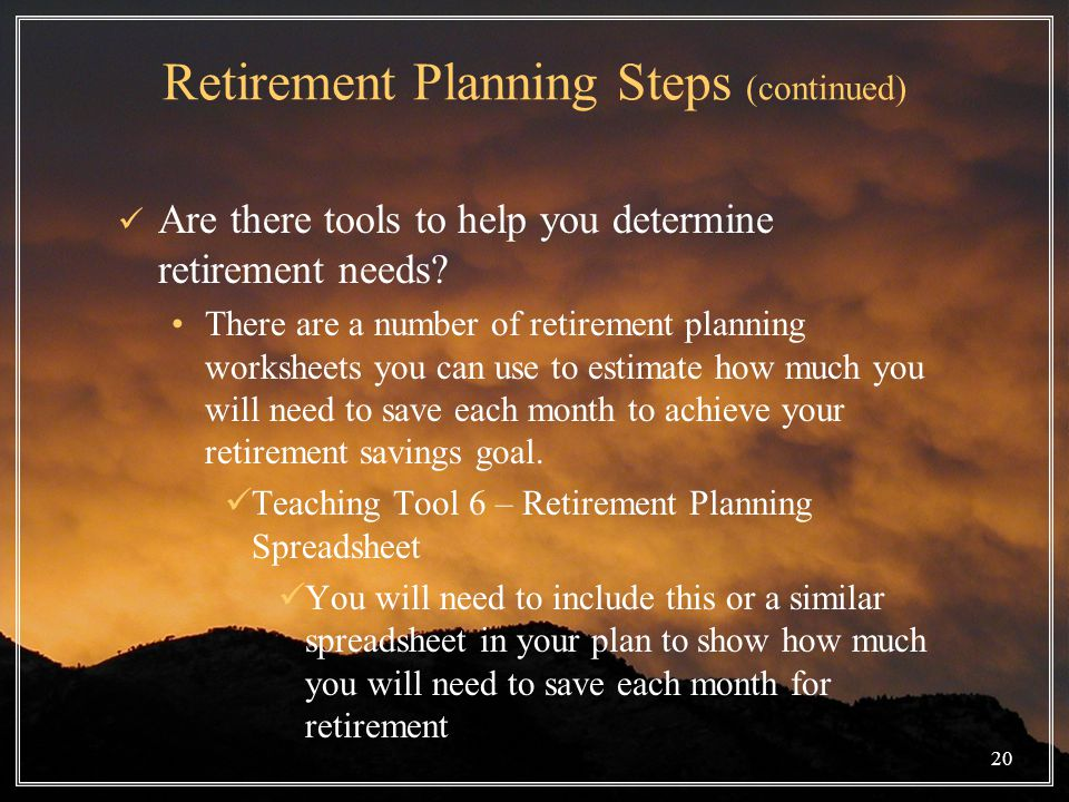 20 Retirement Planning Steps (continued) Are there tools to help you determine retirement needs.