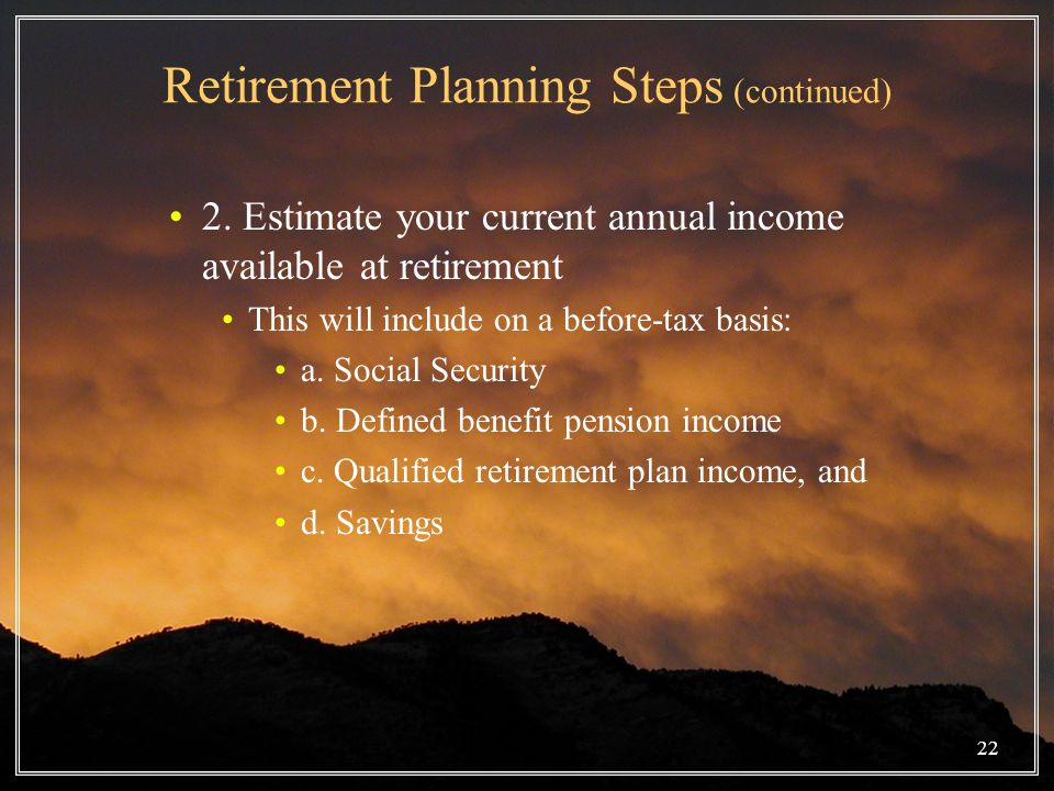 22 Retirement Planning Steps (continued) 2.