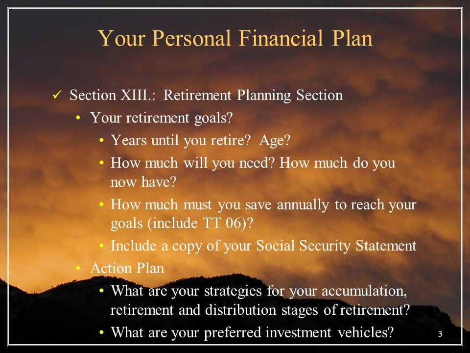 3 Your Personal Financial Plan Section XIII.: Retirement Planning Section Your retirement goals.