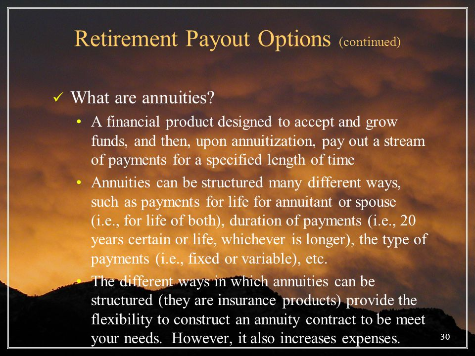 Retirement Payout Options (continued) What are annuities.