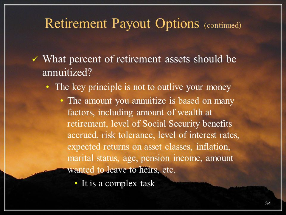 Retirement Payout Options (continued) What percent of retirement assets should be annuitized.