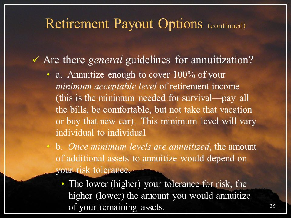 Retirement Payout Options (continued) Are there general guidelines for annuitization.