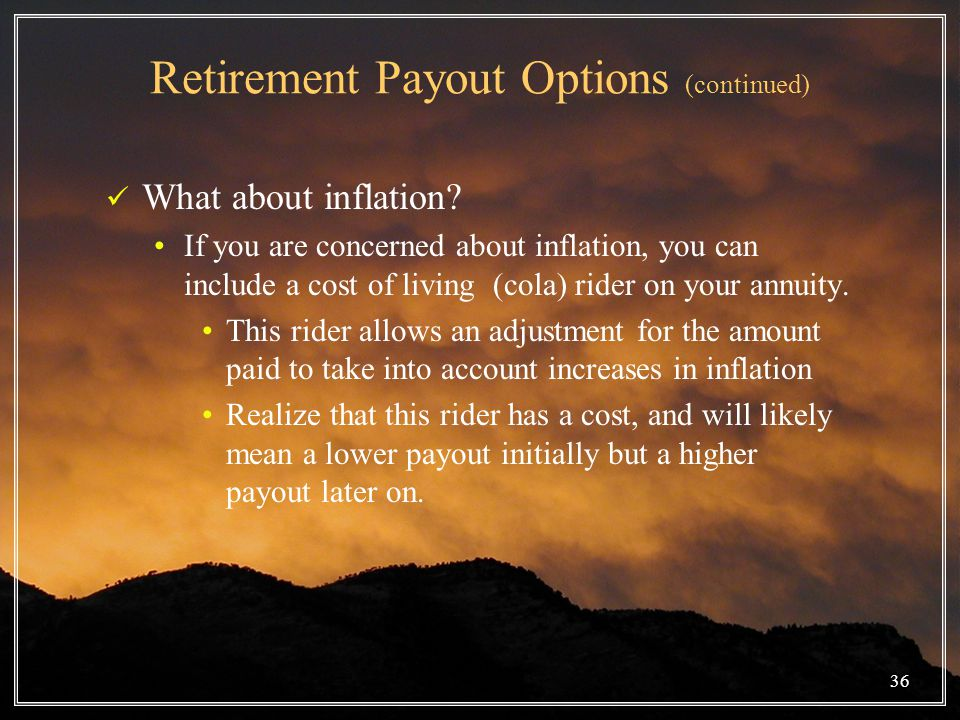 Retirement Payout Options (continued) What about inflation.