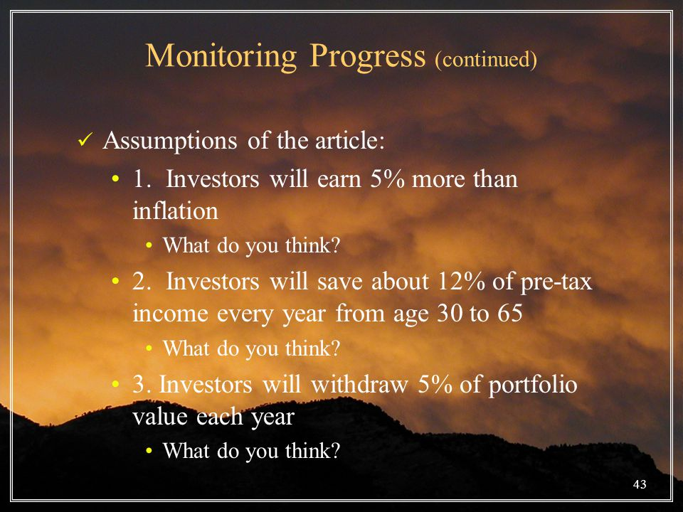43 Monitoring Progress (continued) Assumptions of the article: 1.