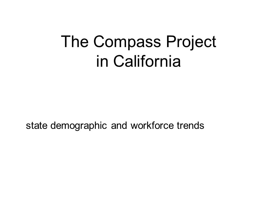The Compass Project in California state demographic and workforce trends