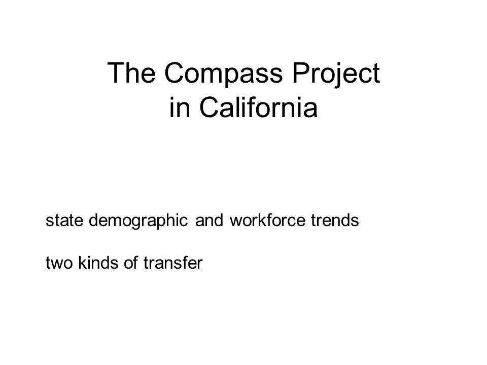 The Compass Project in California state demographic and workforce trends two kinds of transfer