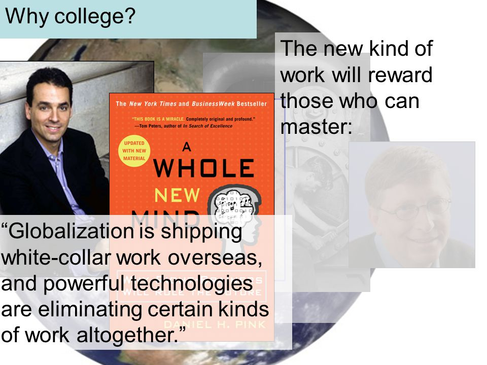 "Why college? The new kind of work will reward those who can master: ""Globalization is shipping white-collar work overseas, and powerful technologies a"